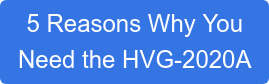 5 Reasons Why You  Need the HVG-2020A